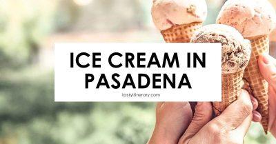 11 Yummy Spots for Ice Cream in Pasadena, CA